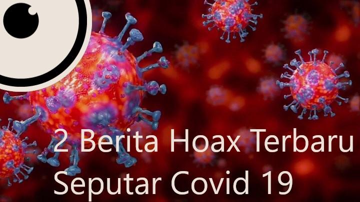 2 Berita Hoax Terbaru Seputar Covid 19