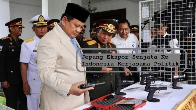 Jepang Ekspor Senjata Ke Indonesia Kerjasama Politik